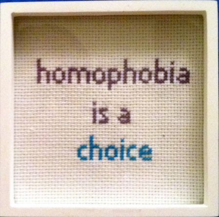 stitchery of the writing homophobia is a choice