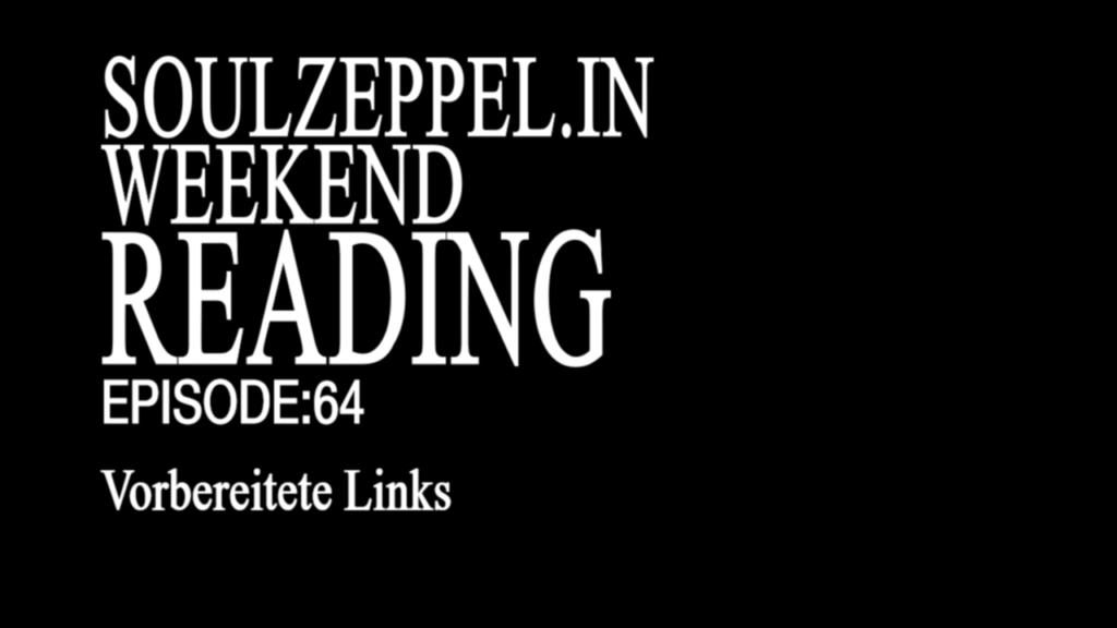 schriftzug, schwarz auf weiß: soulzeppel.in weekend reading episode 64 vorbereitete links
